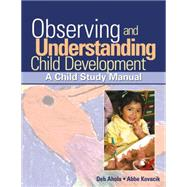 Observing and Understanding Child Development A Child Study Manual by Ahola, Debra; Kovacik, Abbe, 9781418015367
