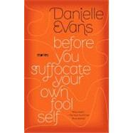 Before You Suffocate Your Own Fool Self by Evans, Danielle, 9781594485367