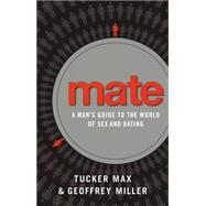 Mate by Max, Tucker; Miller, Geoffrey, 9780316375368