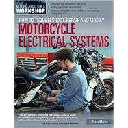 How to Troubleshoot, Repair, and Modify Motorcycle Electrical Systems by Martin, Tracy, 9780760345368