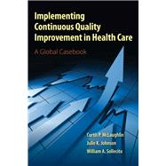 Implementing Continuous Quality Improvement in Health Care by McLaughlin, Curtis P.; Johnson, Julie K., Ph.D.; Sollecito, William A., 9780763795368