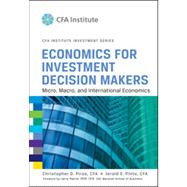 Economics for Investment Decision Makers Micro, Macro, and International Economics by Piros, Christopher D.; Pinto, Jerald E.; Harris, Larry, 9781118105368