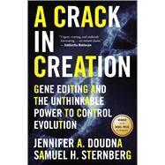 A Crack in Creation by Doudna, Jennifer A.; Sternberg, Samuel H., 9781328915368
