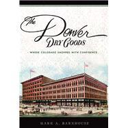 The Denver Dry Goods by Barnhouse, Mark A., 9781467135368