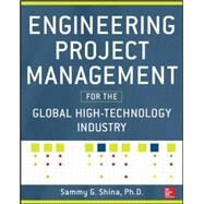 Engineering Project Management for the Global High Technology Industry by Shina, Sammy, 9780071815369