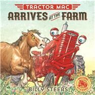 Tractor Mac Arrives at the Farm by Steers, Billy, 9780374305369