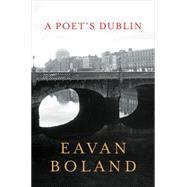 A Poet's Dublin by Boland, Eavan, 9780393285369
