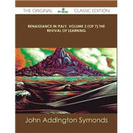 Renaissance in Italy, the Revival of Learning by Symonds, John Addington, 9781486485369