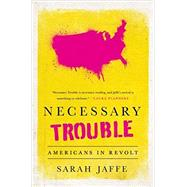 Necessary Trouble by Jaffe, Sarah, 9781568585369