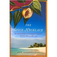 The Spice Necklace: My Adventures in Caribbean Cooking, Eating, and Island Life by Vanderhoof, Ann, 9780618685370