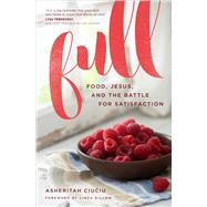 Full Food, Jesus, and the Battle for Satisfaction by Ciuciu, Asheritah; Dillow, Linda, 9780802415370