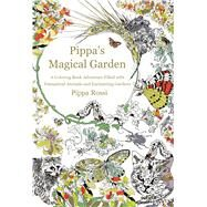 Pippa's Magical Garden A Coloring Book Adventure Filled with Fantastical Animals and Enchanting Gardens by Rossi, Pippa, 9781250105370
