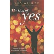 The God of Yes by Wilhite, Jud, 9781455515370