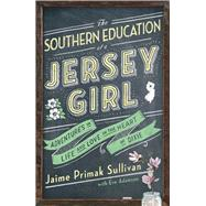 The Southern Education of a Jersey Girl Adventures in Life and Love in the Heart of Dixie by Sullivan, Jaime Primak; Adamson, Eve, 9781501115370