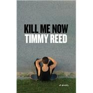 Kill Me Now by Reed, Timmy, 9781619025370