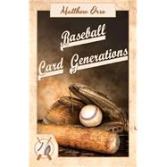 Baseball Card Generations by Orso, Matthew, 9781634185370