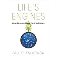 Life's Engines: How Microbes Made Earth Habitable by Falkowski, Paul G., 9780691155371