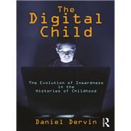 The Digital Child: The Evolution of Inwardness in the Histories of Childhood by Dervin; Daniel, 9781412865371