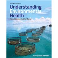 Understanding Environmental Health: How We Live in the World (Book with Access Code) by Maxwell, Nancy Irwin, 9781449665371