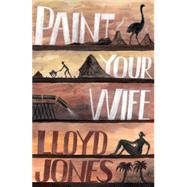Paint Your Wife by Jones, Lloyd, 9781925095371