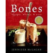 Bones : Recipes, History, and Lore by McLagan, Jennifer, 9780060585372