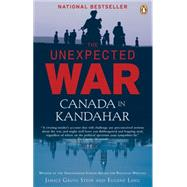 The Unexpected War: Canada in Kandahar by Stein, Janice Gross, 9780143055372