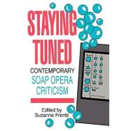 Staying Tuned : Contemporary Soap Opera Criticism by Frentz, Suzanne, 9780879725372