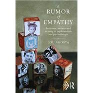 A Rumor of Empathy: Resistance, narrative and recovery in psychoanalysis and psychotherapy by Agosta; Lou, 9781138795372