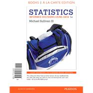 Statistics Informed Decisions Using Data, Books A La Carte Edition by Sullivan, Michael, III, 9780134135373