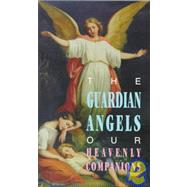 The Guardian Angles - Our Heavenly Companions by , 9780895555373