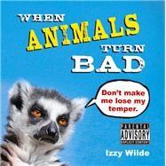 When Animals Turn Bad by Wilde, Izzy, 9781849535373