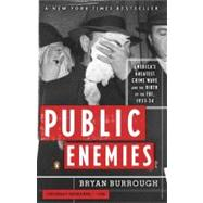 Public Enemies America's Greatest Crime Wave and the Birth of the FBI, 1933-34 by Burrough, Bryan, 9780143035374