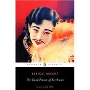 The Good Person of Szechwan by Brecht, Bertolt; Willett, John; Manheim, Ralph; Manheim, Ralph; Roessler, Norman; Weber, Carl; Willett, John; Manheim, Ralph, 9780143105374