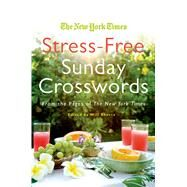 The New York Times Stress-Free Sunday Crosswords From the Pages of The New York Times by Unknown, 9780312565374