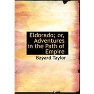 Eldorado: Or, Adventures in the Path of Empire by Taylor, Bayard, 9780559005374