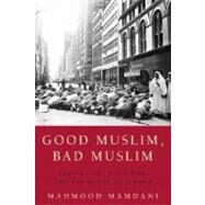 Good Muslim, Bad Muslim by MAMDANI, MAHMOOD, 9780385515375