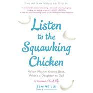 Listen to the Squawking Chicken: When Mother Knows Best, What's a Daughter to Do? by Lui, Elaine, 9780425275375