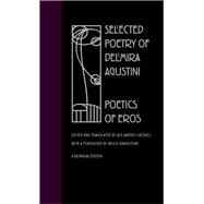 Selected Poetry of Delmira Agustini : Poetics of Eros by Agustini, Delmira; Caceres, Alejandro; Barnstone, Willis; Caceres, Alejandro, 9780809325375
