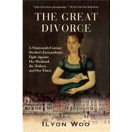The Great Divorce A Nineteenth-Century Mother's Extraordinary Fight against Her Husband, the Shakers, and Her Times by Woo, Ilyon, 9780802145376