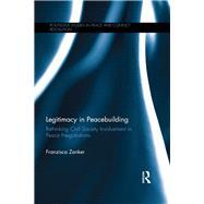 Legitimacy in Peacebuilding: Rethinking Civil Society Involvement in Peace Negotiations by Zanker; Franzisca, 9781138685376