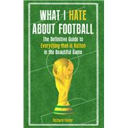 What I Hate About Football by Foster, Richard, 9781445655376