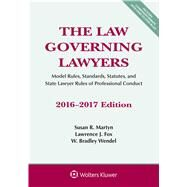 The Law Governing Lawyers Model Rules, Standards, Statutes, and State Lawyer Rules of Professional Conduct, 2016-2017 Edition by Martyn, Susan R.; Fox, Lawrence J.; Wendel, W. Bradley, 9781454875376