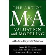 Art of M&A Valuation and Modeling: A Guide to Corporate Valuation by Nesvold, H. Peter; Bloomer Nesvold, Elizabeth; Lajoux, Alexandra Reed, 9780071805377