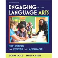Engaging in the Language Arts Exploring the Power of Language by Ogle, Donna; Beers, James W., 9780132595377