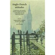 Anglo-French attitudes Comparisons and transfers between English and French intellectuals since the eighteenth century by Charle, Christophe; Vincent, Julien; Jay, Winter, 9780719075377