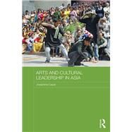 Arts and Cultural Leadership in Asia by Caust; Josephine, 9781138815377