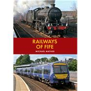 Railways of Fife by Mather, Michael, 9781445645377