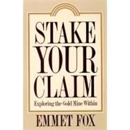 Stake Your Claim : Exploring the Gold Mine Within by Fox, Emmet, 9780062505378