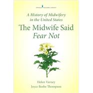 A History of Midwifery in the United States: The Midwife Said Fear Not by Varney, Helen, 9780826125378