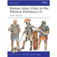 Roman Army Units in the Western Provinces (1) 31 BC–AD 195 by D'Amato, Raffaele; Ruggeri, Raffaele, 9781472815378